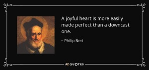 quote-a-joyful-heart-is-more-easily-made-perfect-than-a-downcast-one-philip-neri-72-67-49